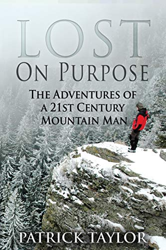 Lost on Purpose: The Adventures of a 21st Century Mountain Man