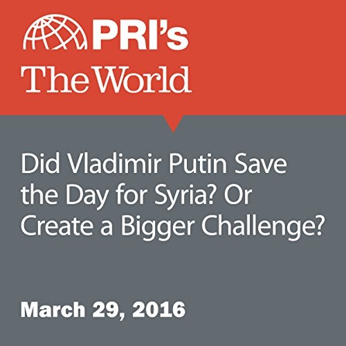 Did Vladimir Putin Save the Day for Syria? Or Create a Bigger Challenge? audiobook cover art