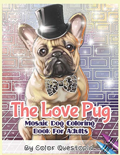 The Love Pug Mosaic Dog Coloring Book For Adults: I Love Pugs! Adorable Anti Anxiety Coloring Book