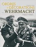 Ordres & décorations de la Wehrmacht (1933-1945) de François de Lannoy ( 7 octobre 2011 ) - Editions Techniques pour l'Automobile et l'Industrie (7 octobre 2011)