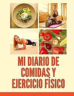 Mi Diario de Comidas y Ejercicio Físico: Organiza y Registra Diariamente los Alimentos y Rutinas de Ejercicio   Consigue u...
