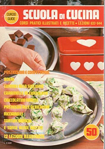 'Collana Scuola di Cucina, Lezioni illustrate e ricette - PASTICCERIA E CONFETTERIA,50'