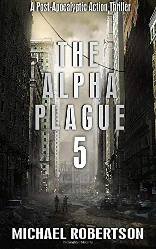 Download The Alpha Plague 5: A Post-Apocalyptic Action Thriller 1542970202