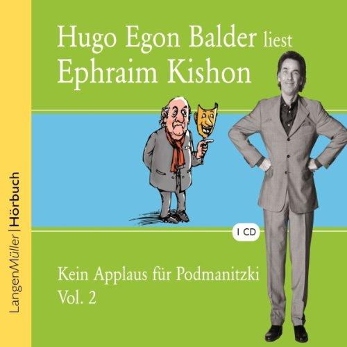 Kein Applaus für Podmanitzki. Volume 2                   Autor:                                                                                                                                 Ephraim Kishon                               Sprecher:                                                                                                                                 Hugo Egon Balder                      Spieldauer: 59 Min.     5 Bewertungen     Gesamt 4,0