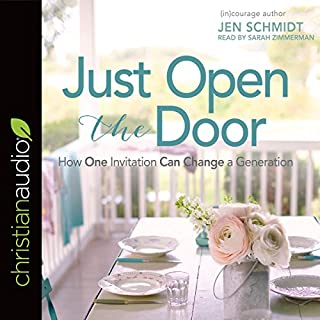 Just Open the Door     How One Invitation Can Change a Generation              By:                                                                                                                                 Jen Schmidt                               Narrated by:                                                                                                                                 Sarah Zimmerman                      Length: 6 hrs and 51 mins     54 ratings     Overall 4.8