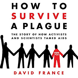 How to Survive a Plague     The Story of How Activists and Scientists Tamed AIDS              By:                                                                                                                                 David France                               Narrated by:                                                                                                                                 Rory O'Malley                      Length: 24 hrs and 28 mins     24 ratings     Overall 4.7