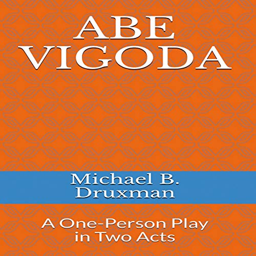 Abe Vigoda: A One-Person Play in Two Acts Audiobook By Michael B. Druxman cover art