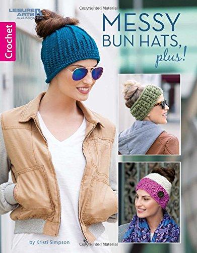 Messy Bun Hats, Plus!-10 Easy-to-Crochet Stylish Toppers Using Medium Weight Yarn