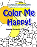Color Me Happy!: A Coloring Book for Adults with Creations Based Upon Positive Affirmation Words (Colorful World) (Volume 1)