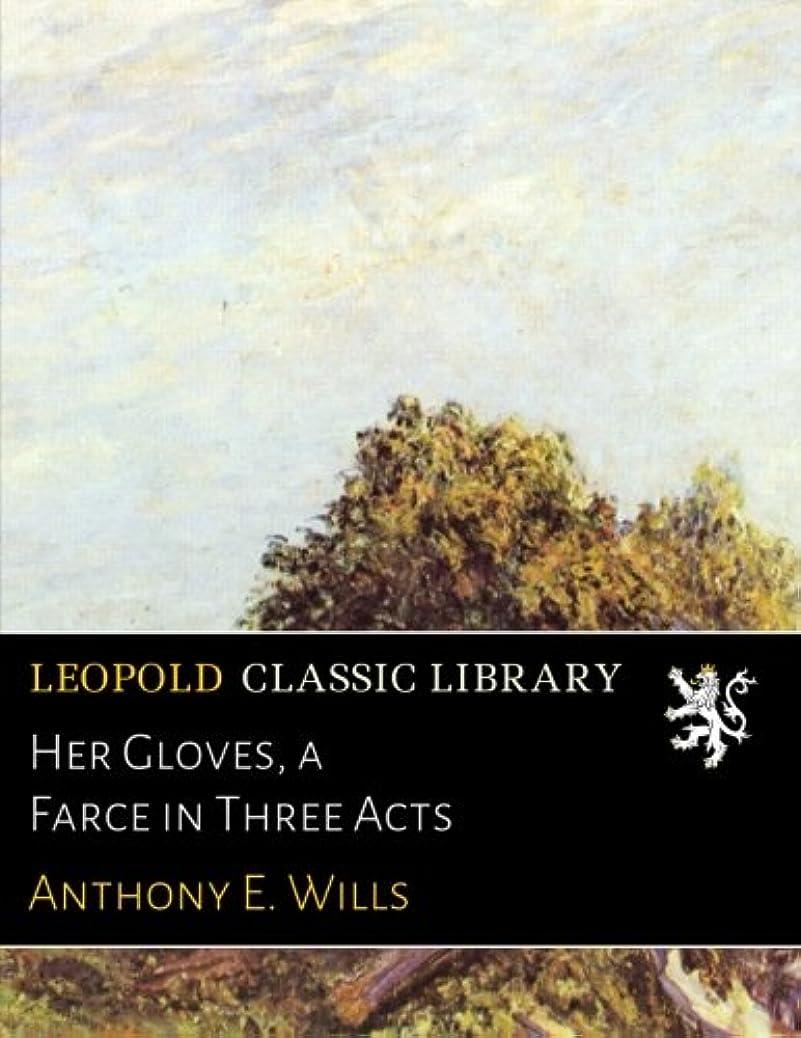 添加剤降ろす言い訳Her Gloves, a Farce in Three Acts