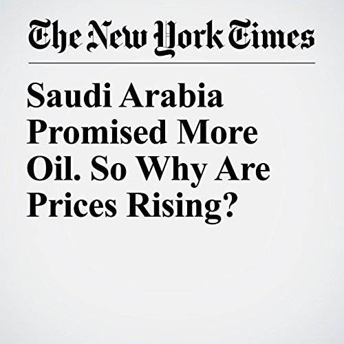 Saudi Arabia Promised More Oil. So Why Are Prices Rising? copertina