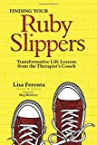 Finding Your Ruby Slippers: Transformative Life Lessons from the Therapist's Couch