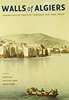 Walls of Algiers: Narratives of the City through Text and Image by Unknown(2009-04-03)