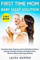 First Time Mom & Baby Sleep Solution 2-in-1 Book: No Need to Panic, Pregnancy Guide to Be Ready for What is Coming in The Next 9 Months and Newborn Care + The Most Effective Baby Sleep Methods