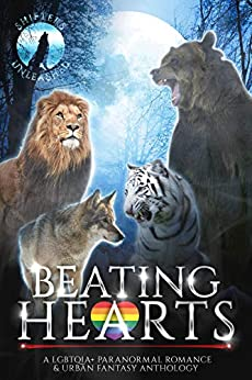 Beating Hearts: A LGBTQIA+ Paranormal Romance & Urban Fantasy Anthology (Shifters Unleashed) by [Erzabet Bishop, C.D. Gorri, Shifters Unleashed, Gina Kincade, E.M. Leya, Carrie Davis, Eve Riley, Cailee Francis, Terri A. Wilson, Jewel Cassidy, Mary Winter, Lavinia Lewis, Sheri Lyn, Amy Pennza]