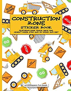 Construction Zone Sticker Book (a Kidsspace Fun Book): Featuring Dump Truck, Back Hoe, Cement Mixer, Stop and Go Signs, an...