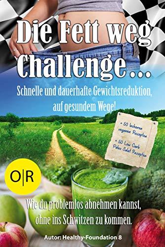 Die Fett weg Challenge. Schnelle und dauerhafte Gewichtsreduktion, auf gesundem Wege.: Problemlos Abnehmen ohne ins Schwitzen zu kommen. + 50 veganen Rezepten + 50 Low Carb Paleo Salat Rezepten