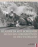 Klassiker auf Schienen: Museums-Lokomotiven in Deutschland (Bahnromantik) - Joachim Kraus