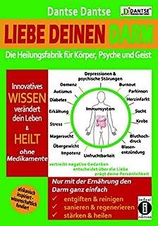 Liebe deinen Darm: die Heilungsfabrik fuer Koerper, Psyche und Geist: Innovatives Wissen veraendert dein Leben & heilt Dia...