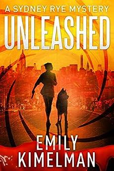 Unleashed (A Sydney Rye Mystery, # 1) by [Emily Kimelman]