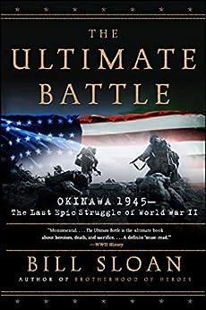 The Ultimate Battle: Okinawa 1945--The Last Epic Struggle of World War II by [Bill Sloan]