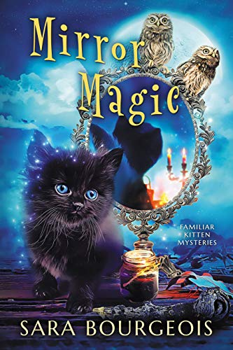 Mirror Magic (Familiar Kitten Mysteries Book 6) by [Sara Bourgeois]