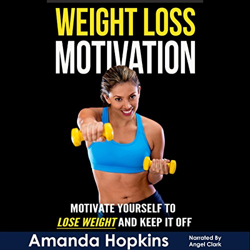 Weight Loss Motivation: Motivate Yourself to Lose Weight and Keep It Off  audiobook cover art