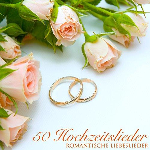 Hochzeitslieder 50 - Romantische Liebeslieder und Klaviermusik zur Hochzeit, Hochzeitsmusik für Flitterwochen