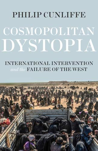 Cosmopolitan dystopia: International intervention and the failure of the West (English Edition)