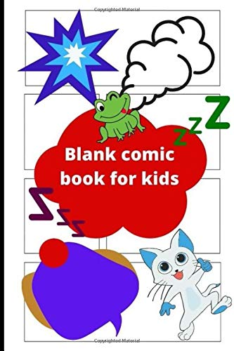 Blank comic book for kids: Create Your Own Comics With This Comic Book Journal Notebook: Over 110 Pages Large Big Comic Book With Lots of Templates (Blank Comic Books)