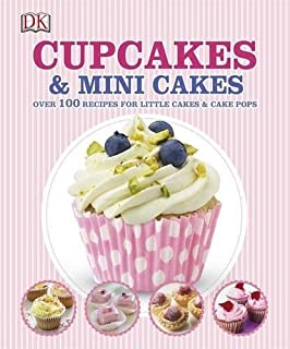 Cupcakes and Mini Cakes: Over 100 Recipes for Little Cakes and Cake Pops