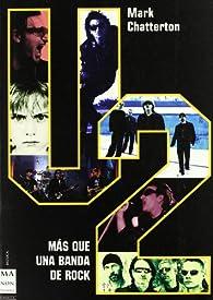 U2. Más que una banda de rock: Una indispensable biografía sobre la más grande banda de rock del mundo. par Mark Chatterton
