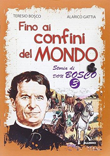 Fino Ai Confini Del Mondo Storia Di Don Bosco 3