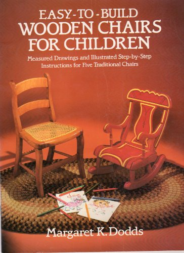Easy-To-Build Wooden Chairs for Children: Measured Drawings and Illustrated Step-By-Step Instructions for Five Traditional Chairs (Woodworking Series)