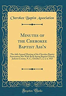 Minutes of the Cherokee Baptist Ass'n: The 44th Annual Meeting of the Cherokee Baptist Association Met with Rock Spring Baptist Church, Jackson ... October 1, 2, 3, 4, 1925 (Classic Reprint)