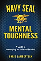 Navy Seal Mental Toughness: A Guide to Developing an Unbeatable Mind (Special Operations)