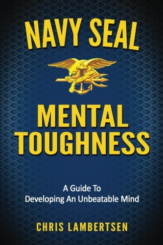 Navy SEAL Mental Toughness: A Guide To Developing An Unbeatable Mind (Special Operations Series)