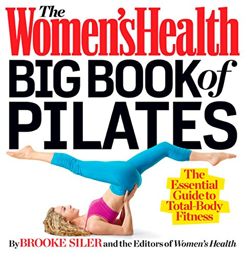 The Women's Health Big Book of Pilates: The Essential Guide to Total Body Fitness