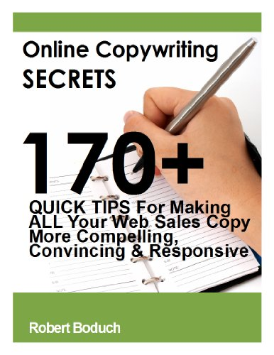 Online Copywriting Secrets: 170+ Quick Tips For Making ALL Your Web Sales Copy More Compelling, Convincing and Responsive