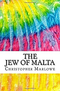 The Jew of Malta: Includes MLA Style Citations for Scholarly Secondary Sources, Peer-Reviewed Journal Articles and Critical Essays (Squid Ink Classics)