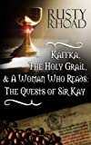 Kaffka, the Holy Grail, and a Woman Who Reads: The Quests of Sir Kay