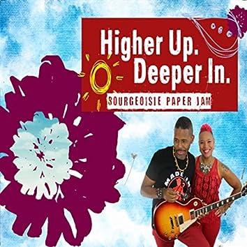 Higher Up. Deeper In.