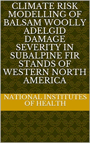 Climate Risk Modelling of Balsam Woolly Adelgid Damage Severity in Subalpine Fir Stands of Western North America (English Edition)