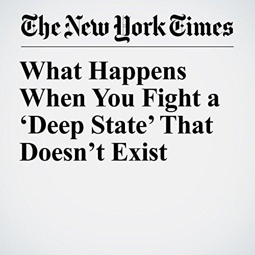 What Happens When You Fight a 'Deep State' That Doesn't Exist audiobook cover art