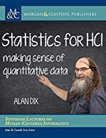 Statistics for Hci: Making Sense of Quantitative Data (Synthesis Lectures on Human-centered Informatics)