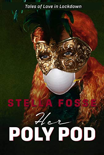 Her Poly Pod: The most fun you can have with your mask on. (Tales of Love in Lockdown Book 1)