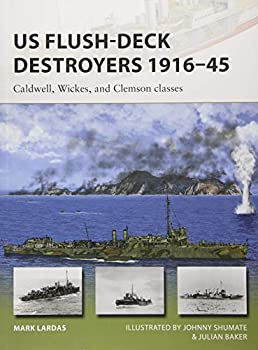 US Flush-Deck Destroyers 1916–45  Caldwell Wickes and Clemson classes  New Vanguard