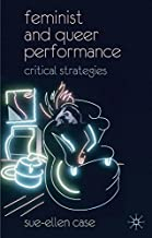 Feminist and Queer Performance: Critical Strategies