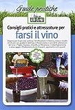 Consigli pratici e attrezzature per farsi il vino