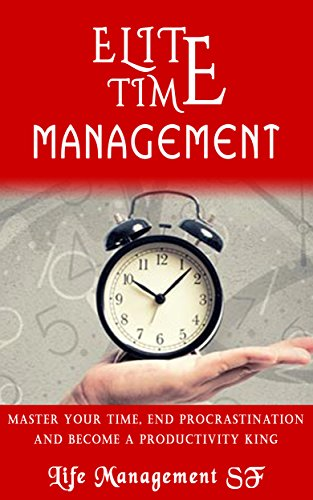 Time Management Tips:Elite Time Management - Master Your Time, End Procrastination And Become A Productivity King (Free Copy Of Motivation Manifesto Inside) (English Edition)